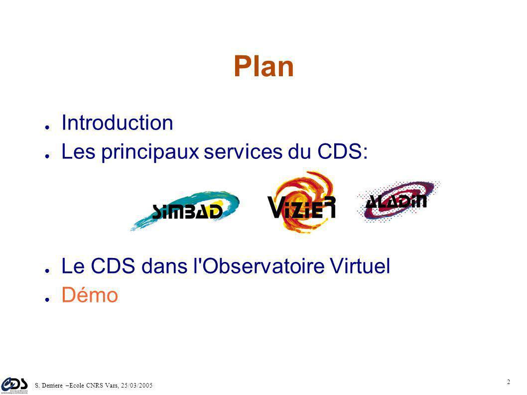 S. Derriere –Ecole CNRS Vars, 25/03/2005 1 Nouvelles techniques d'observation et bases de données: apports en astrométrie et mécanique céleste. 25/03/