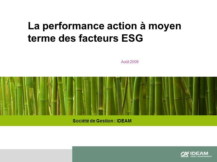 Page 103/2009 Société de Gestion : IDEAM La performance action à moyen terme des facteurs ESG Août 2009