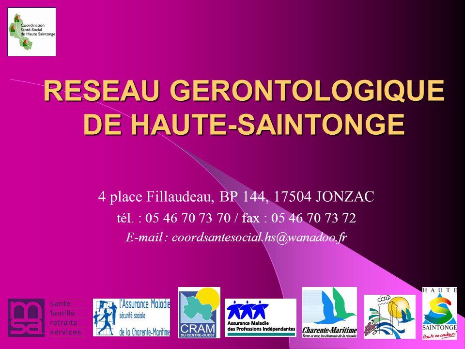 RESEAU GERONTOLOGIQUE DE HAUTE-SAINTONGE 4 place Fillaudeau, BP 144, 17504 JONZAC tél. : 05 46 70 73 70 / fax : 05 46 70 73 72 E-mail : coordsantesoci