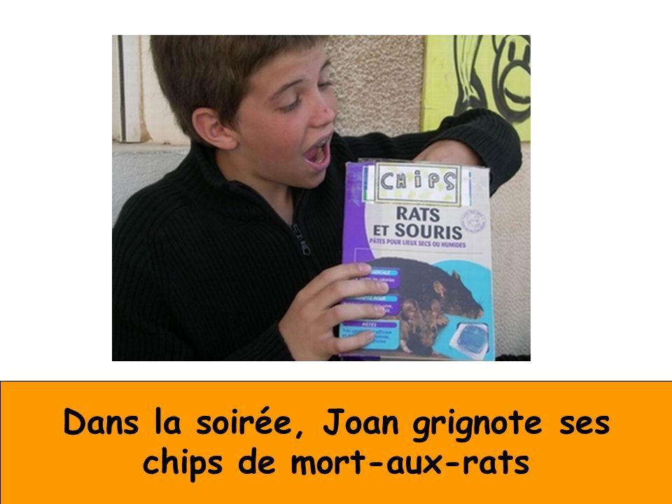 Dans la soirée, Joan grignote ses chips de mort-aux-rats