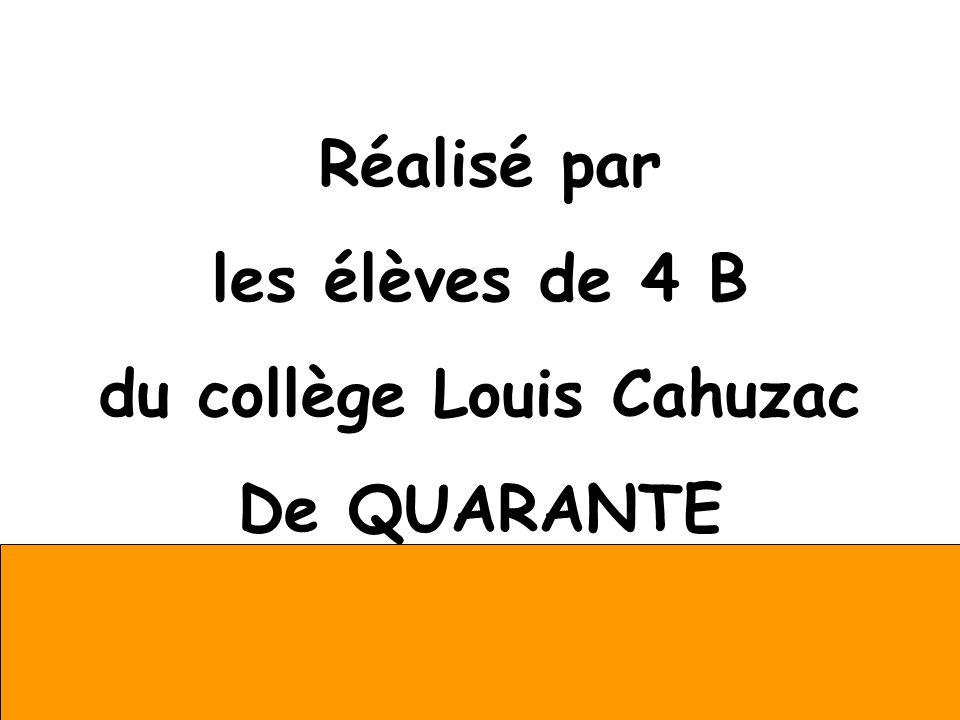 Réalisé par les élèves de 4 B du collège Louis Cahuzac De QUARANTE