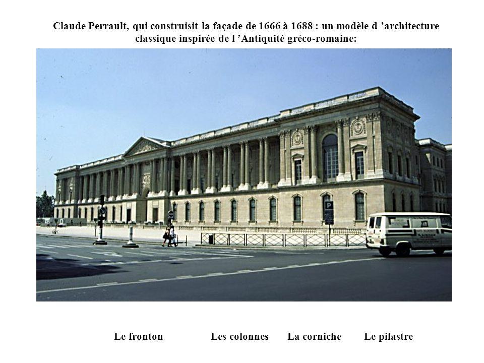 Claude Perrault, qui construisit la façade de 1666 à 1688 : un modèle d architecture classique inspirée de l Antiquité gréco-romaine: Le frontonLe pilastreLes colonnesLa corniche