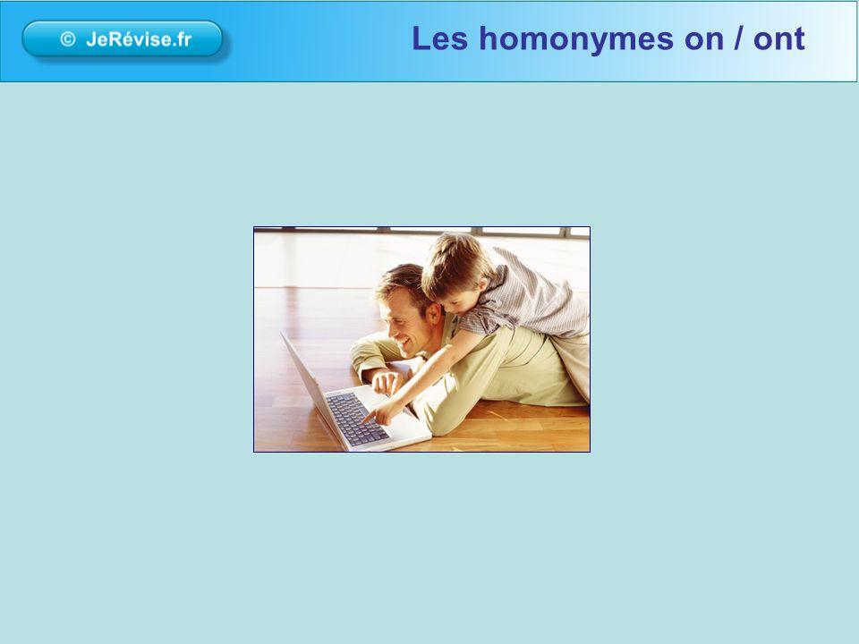 Il ne faut pas confondre les homonymes on / ont « ont » est une conjugaison du verbe avoir « on » est un pronom et un sujet Les homonymes on / ont