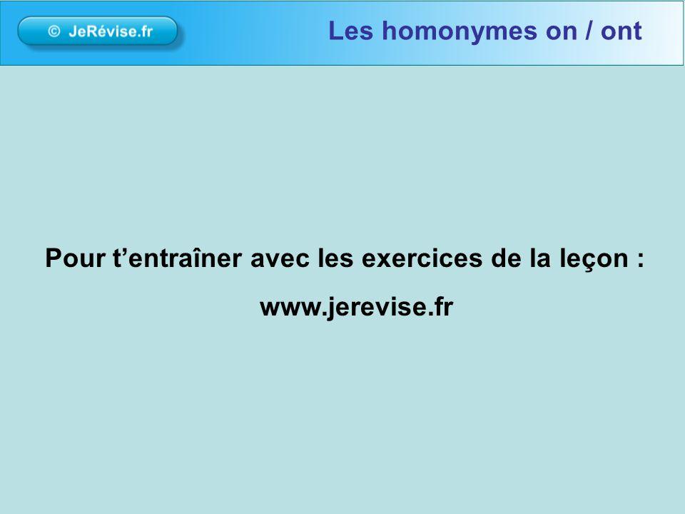 Pour tentraîner avec les exercices de la leçon : www.jerevise.fr Les homonymes on / ont