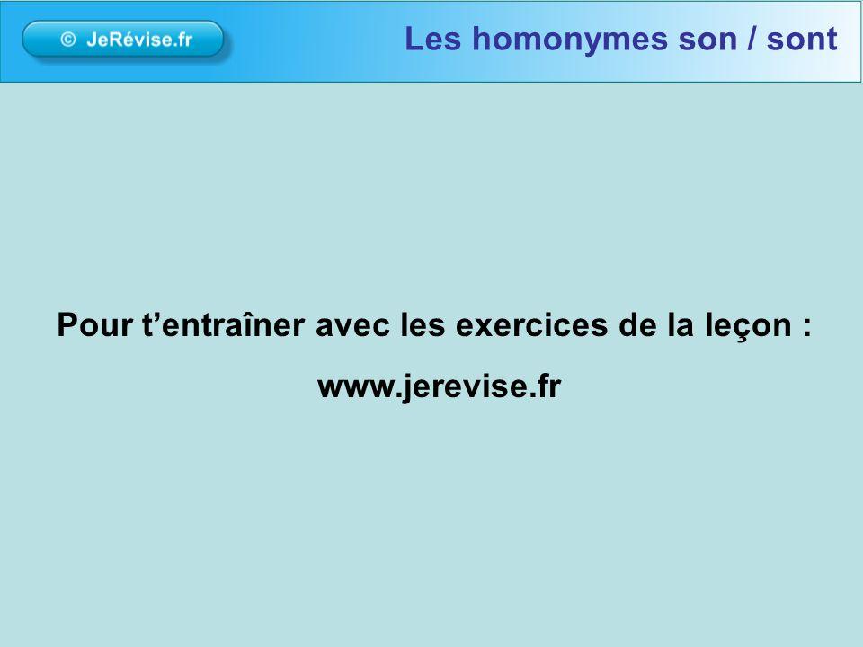 Pour tentraîner avec les exercices de la leçon : www.jerevise.fr Les homonymes son / sont