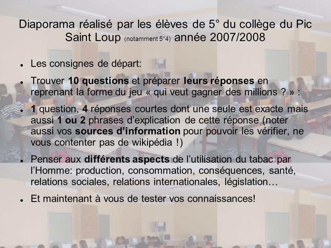 Diaporama réalisé par les élèves de 5° du collège du Pic Saint Loup (notamment 5°4) année 2007/2008 Les consignes de départ: Trouver 10 questions et p