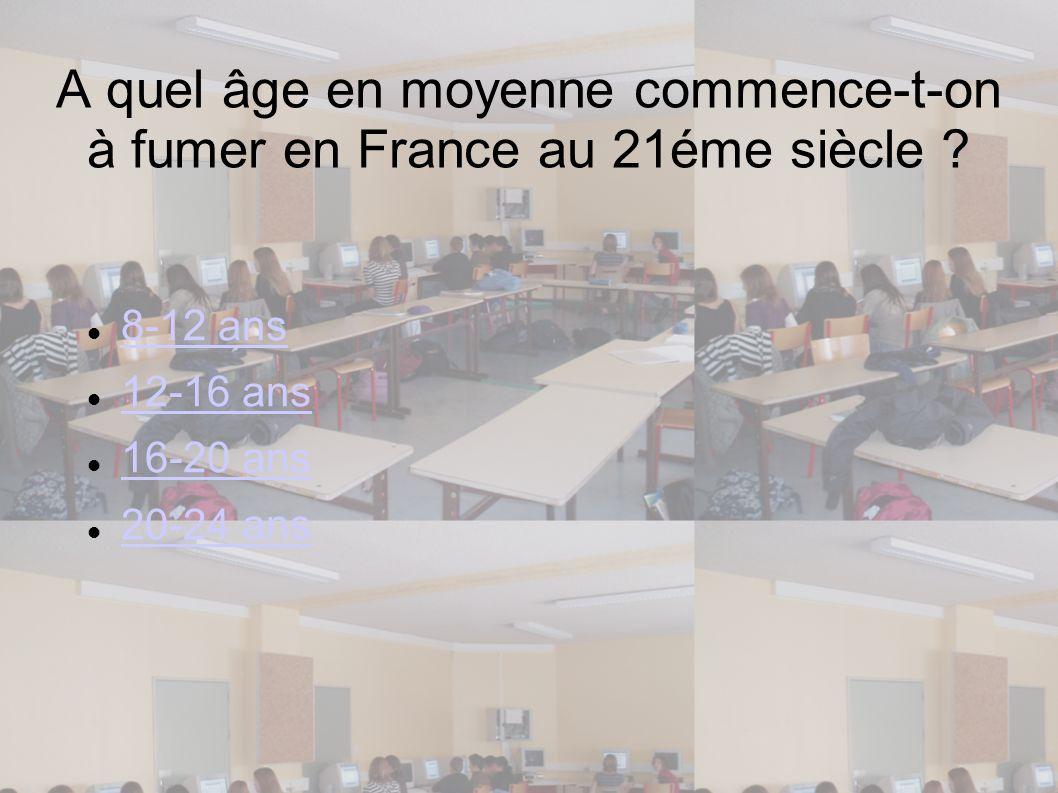 A quel âge en moyenne commence-t-on à fumer en France au 21éme siècle ? 8-12 ans 12-16 ans 16-20 ans 20-24 ans