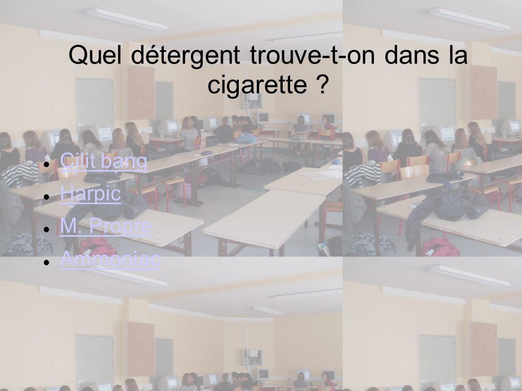 Quel détergent trouve-t-on dans la cigarette ? Cilit bang Harpic M. Propre Ammoniac