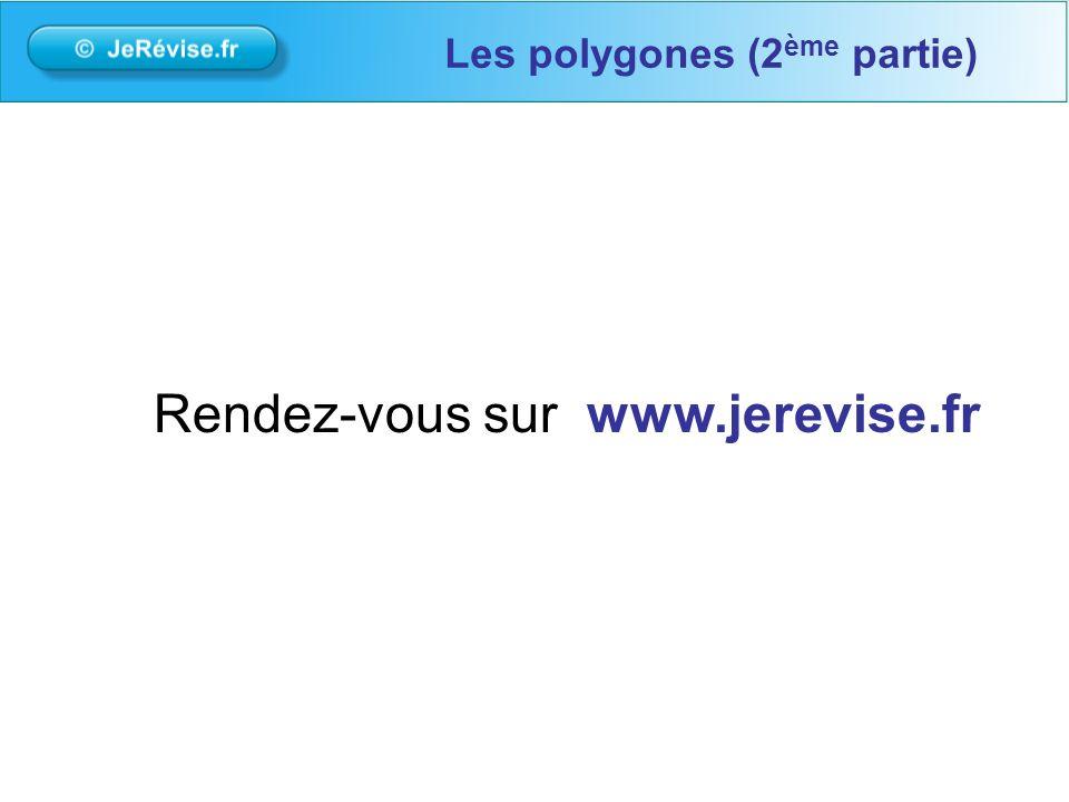 Rendez-vous sur www.jerevise.fr Les polygones (2 ème partie)