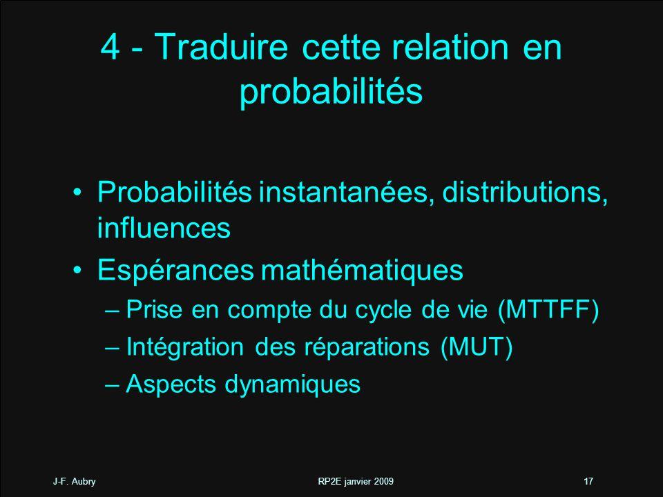 J-F. Aubry RP2E janvier 200917 4 - Traduire cette relation en probabilités Probabilités instantanées, distributions, influences Espérances mathématiqu