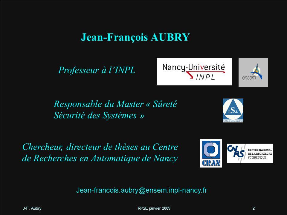 J-F. Aubry RP2E janvier 20092 Jean-François AUBRY Professeur à lINPL Responsable du Master « Sûreté Sécurité des Systèmes » Chercheur, directeur de th