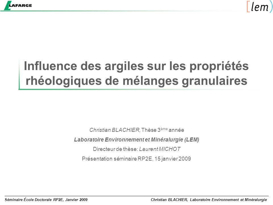 Influence des argiles sur les propriétés rhéologiques de mélanges granulaires Séminaire École Doctorale RP2E, Janvier 2009Christian BLACHIER, Laborato