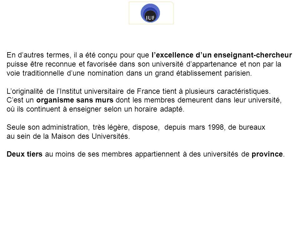 LInstitut universitaire de France a pour ambition dencourager les jeunes dont les talents exceptionnels commencent à être reconnus, puisque 60% des membres nommés chaque année sont des membres juniors âgés de moins de 40 ans.