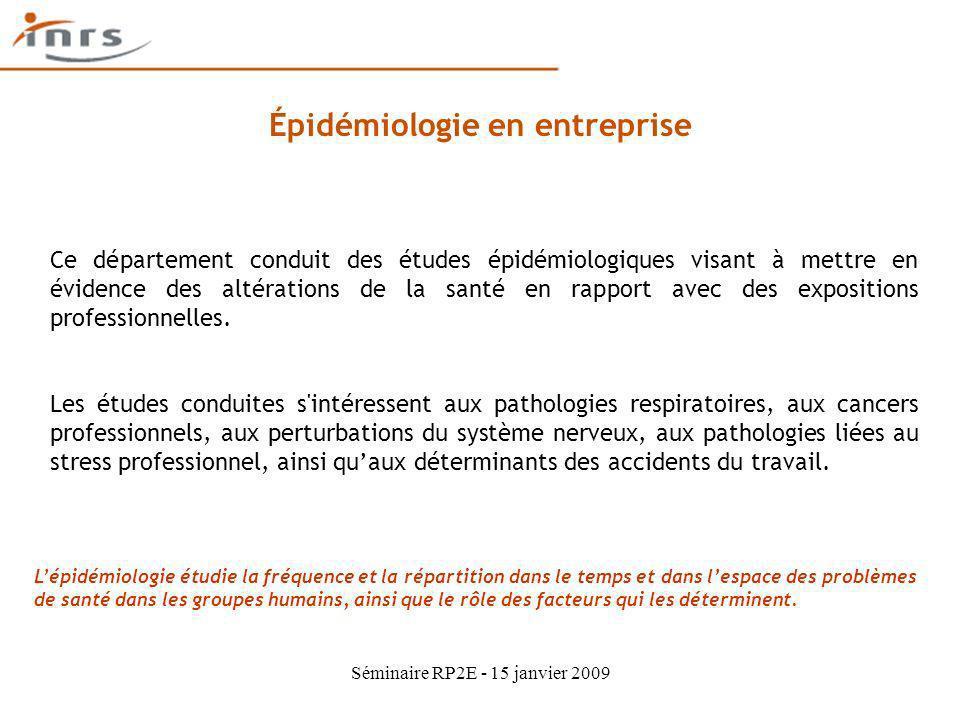 Séminaire RP2E - 15 janvier 2009 Épidémiologie en entreprise Ce département conduit des études épidémiologiques visant à mettre en évidence des altéra