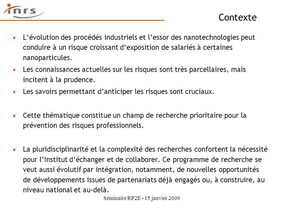 Séminaire RP2E - 15 janvier 2009 Lévolution des procédés industriels et lessor des nanotechnologies peut conduire à un risque croissant dexposition de