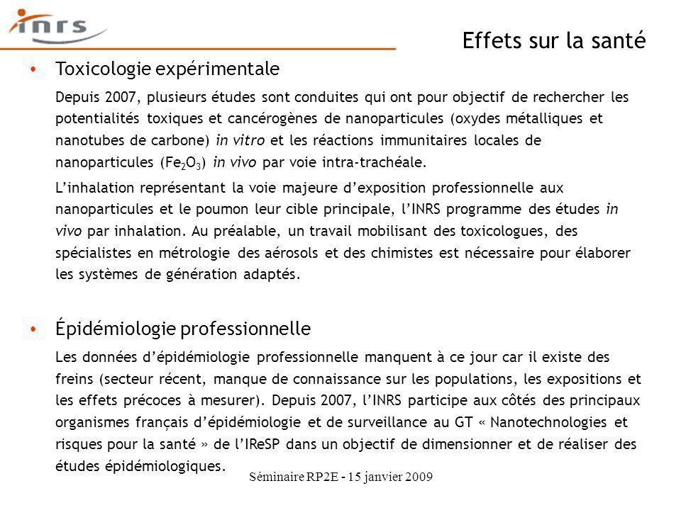 Séminaire RP2E - 15 janvier 2009 Effets sur la santé Toxicologie expérimentale Depuis 2007, plusieurs études sont conduites qui ont pour objectif de r