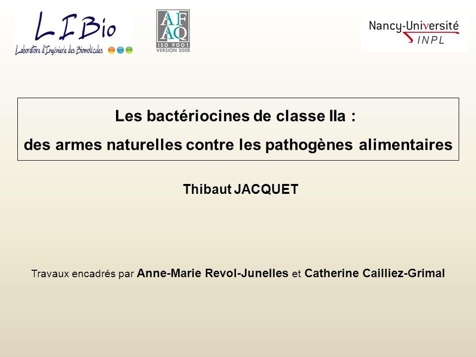 Les bactériocines de classe IIa : des armes naturelles contre les pathogènes alimentaires Thibaut JACQUET Travaux encadrés par Anne-Marie Revol-Junell