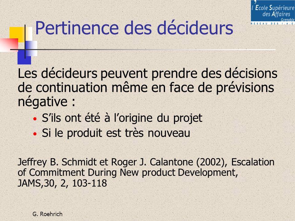 G. Roehrich Pertinence des décideurs Les décideurs peuvent prendre des décisions de continuation même en face de prévisions négative : Sils ont été à