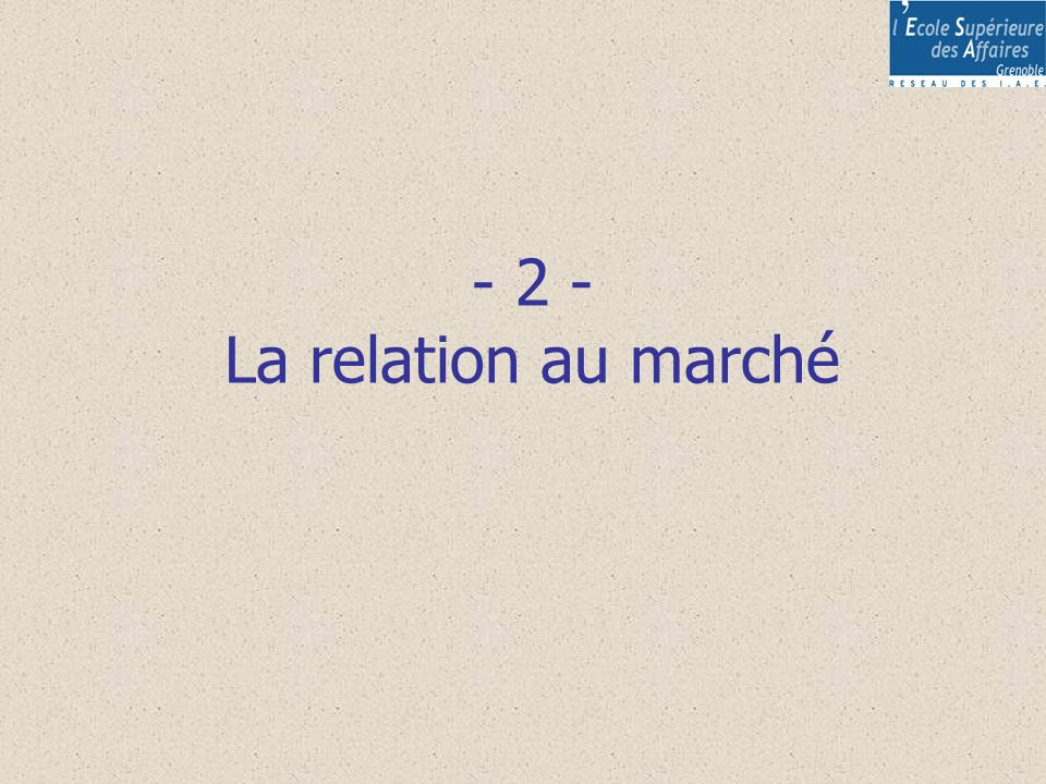 - 2 - La relation au marché