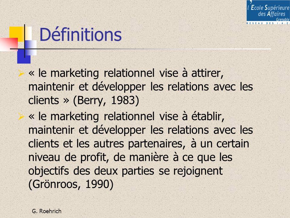 G. Roehrich Définitions « le marketing relationnel vise à attirer, maintenir et développer les relations avec les clients » (Berry, 1983) « le marketi