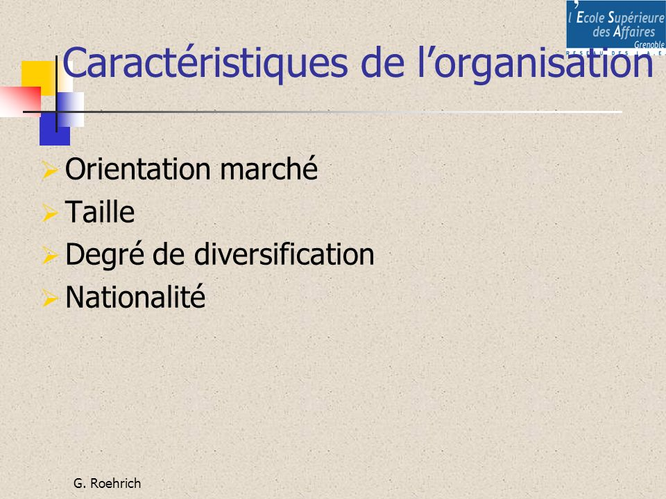 G. Roehrich Caractéristiques de lorganisation Orientation marché Taille Degré de diversification Nationalité