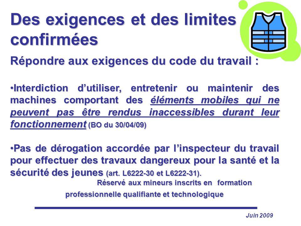Juin 2009 Des exigences et des limites confirmées Répondre aux exigences du code du travail : Interdiction dutiliser, entretenir ou maintenir des mach