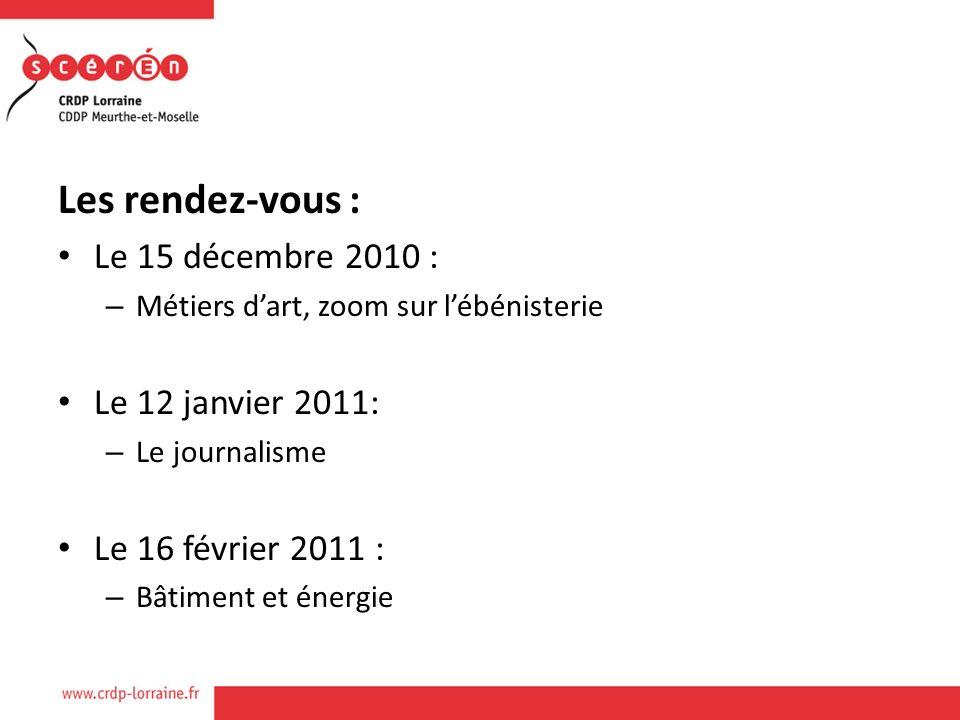 Les rendez-vous : Le 15 décembre 2010 : – Métiers dart, zoom sur lébénisterie Le 12 janvier 2011: – Le journalisme Le 16 février 2011 : – Bâtiment et énergie