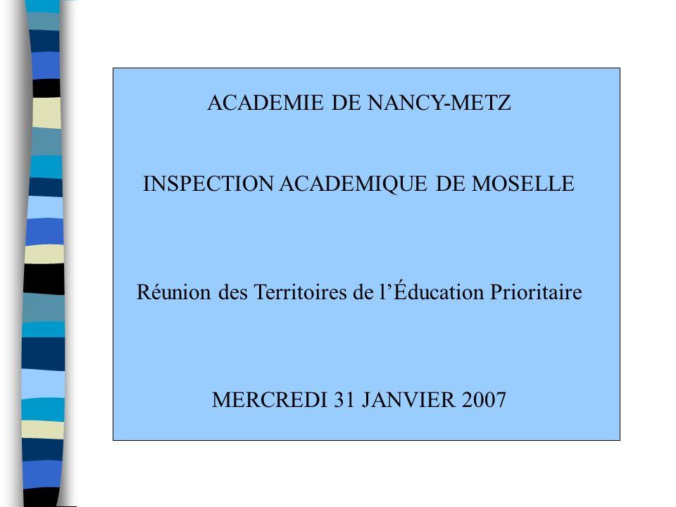ACADEMIE DE NANCY-METZ INSPECTION ACADEMIQUE DE MOSELLE Réunion des Territoires de lÉducation Prioritaire MERCREDI 31 JANVIER 2007
