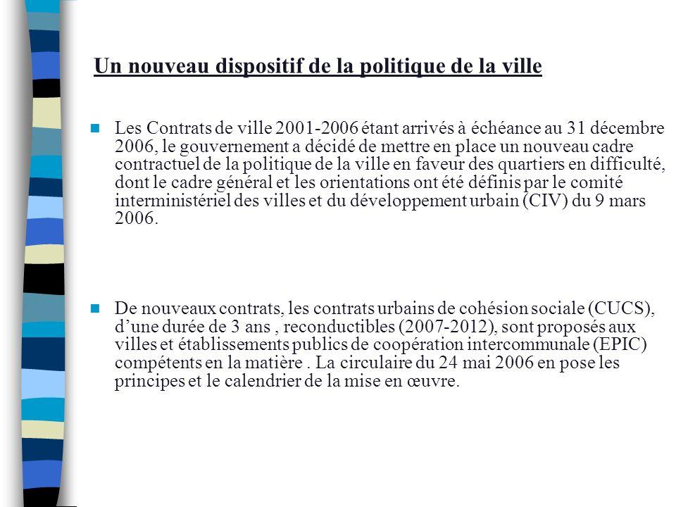 Un nouveau dispositif de la politique de la ville Les Contrats de ville 2001-2006 étant arrivés à échéance au 31 décembre 2006, le gouvernement a déci