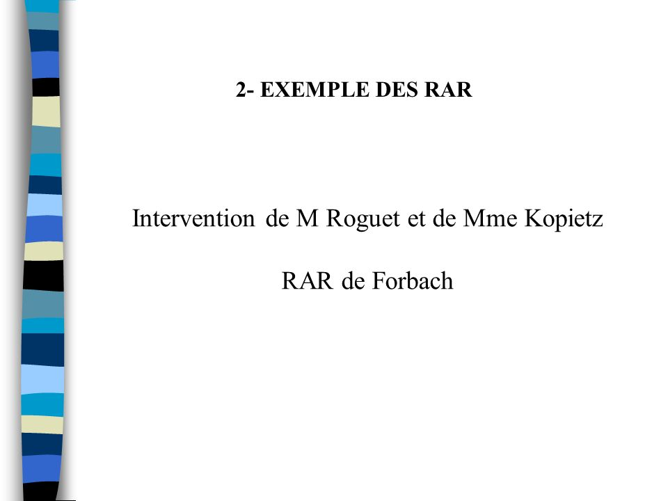 2- EXEMPLE DES RAR Intervention de M Roguet et de Mme Kopietz RAR de Forbach