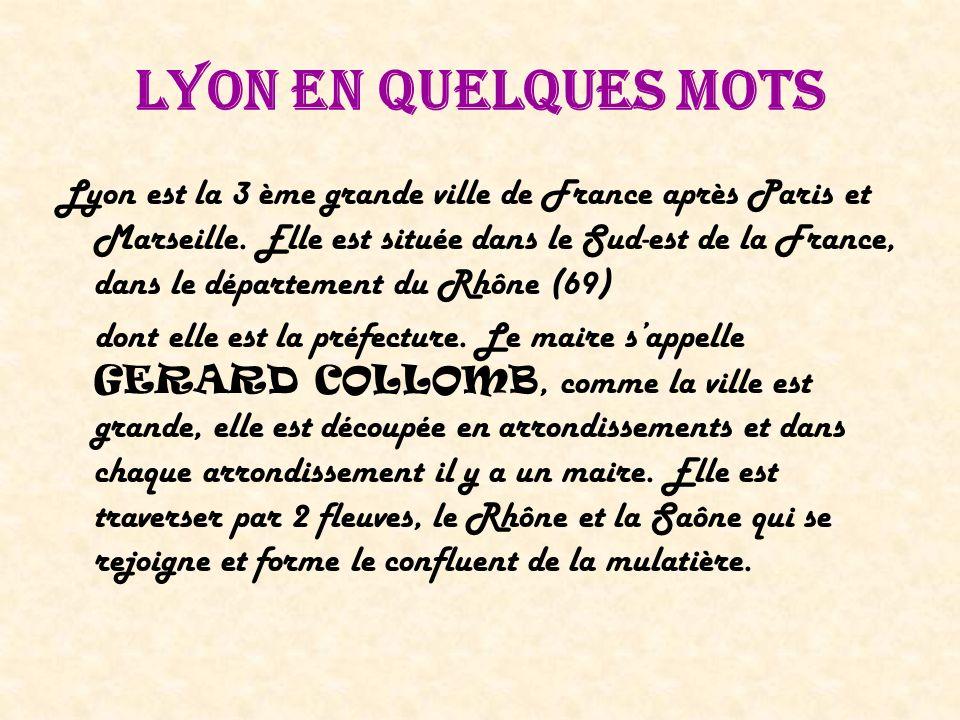 Lyon en quelques mots Lyon est la 3 ème grande ville de France après Paris et Marseille.