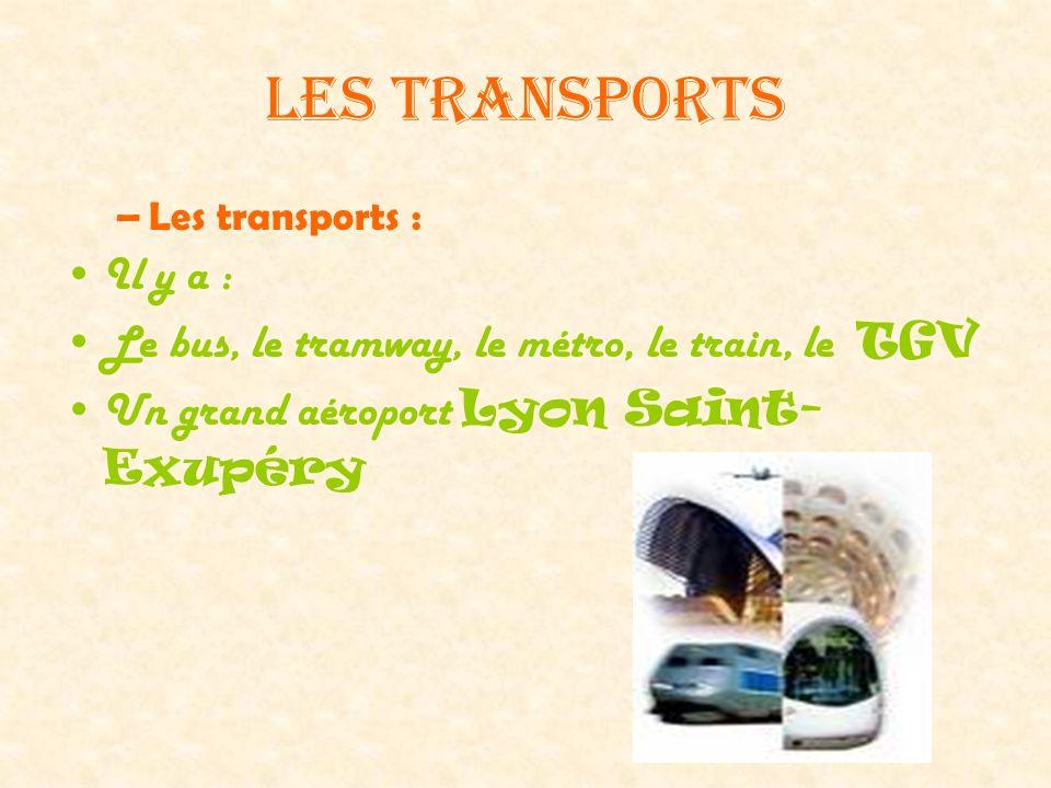 Les transports –L–Les transports : Il y a : Le bus, le tramway, le métro, le train, le TGV Un grand aéroport Lyon Saint- Exupéry