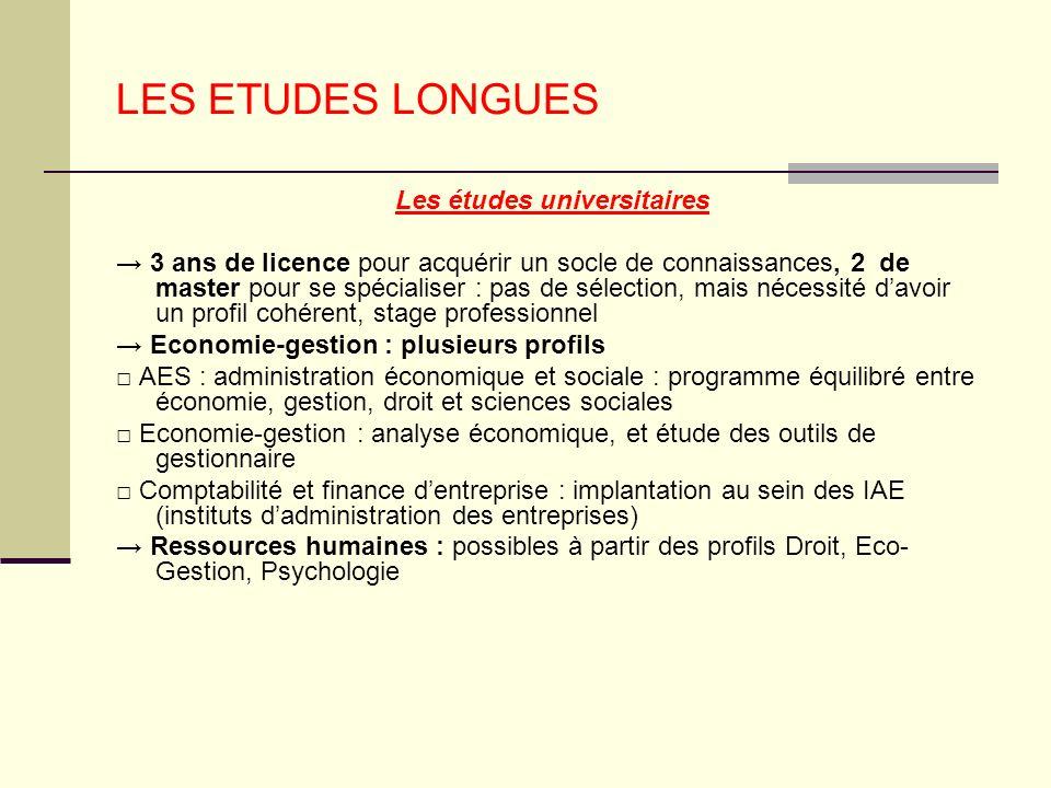 LES ETUDES LONGUES Les études universitaires 3 ans de licence pour acquérir un socle de connaissances, 2 de master pour se spécialiser : pas de sélect