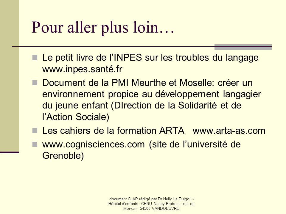 document CLAP rédigé par Dr Nelly Le Duigou - Hôpital d'enfants - CHRU Nancy-Brabois - rue du Morvan - 54500 VANDOEUVRE Pour aller plus loin… Le petit