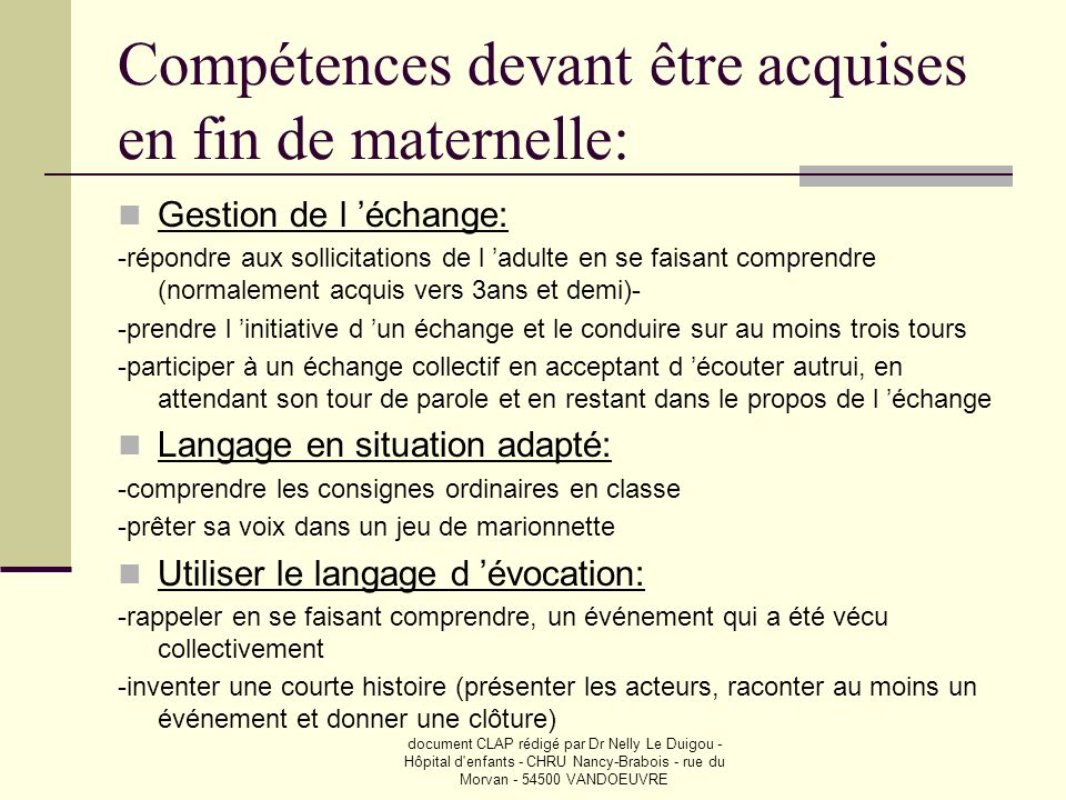 document CLAP rédigé par Dr Nelly Le Duigou - Hôpital d'enfants - CHRU Nancy-Brabois - rue du Morvan - 54500 VANDOEUVRE Compétences devant être acquis
