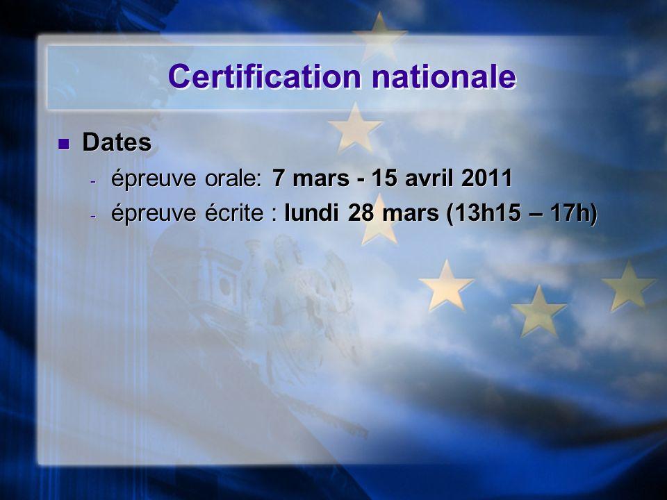Certification nationale Dates - épreuve orale: 7 mars - 15 avril 2011 - épreuve écrite : lundi 28 mars (13h15 – 17h) Dates - épreuve orale: 7 mars - 1