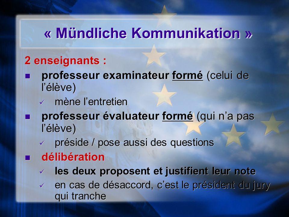 « Mündliche Kommunikation » 2 enseignants : professeur examinateur formé (celui de lélève) mène lentretien professeur évaluateur formé (qui na pas lél