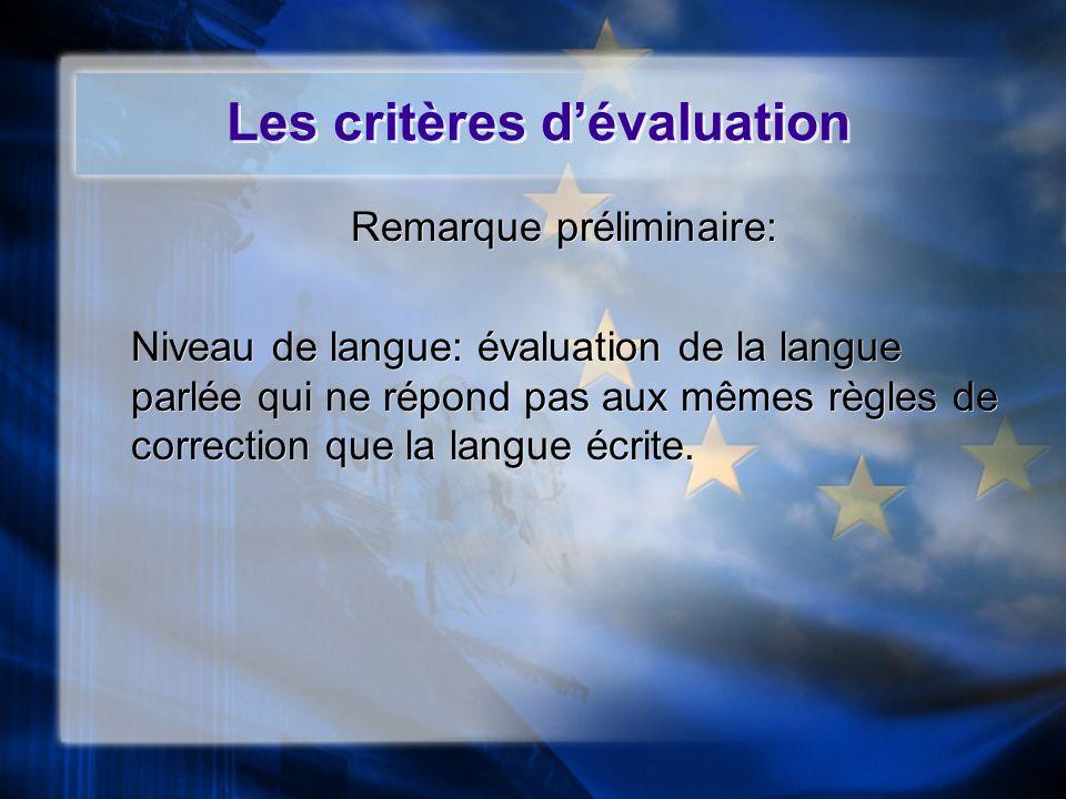 Les critères dévaluation Remarque préliminaire: Niveau de langue: évaluation de la langue parlée qui ne répond pas aux mêmes règles de correction que