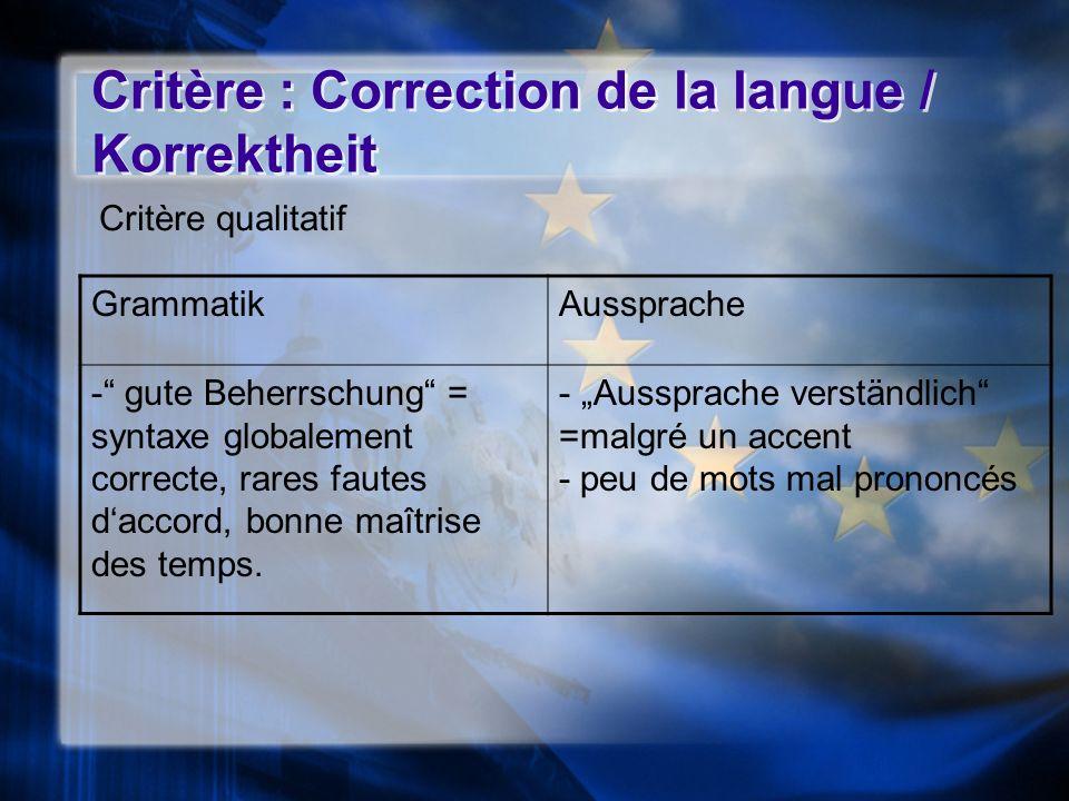 Critère qualitatif Critère : Correction de la langue / Korrektheit GrammatikAussprache - gute Beherrschung = syntaxe globalement correcte, rares faute