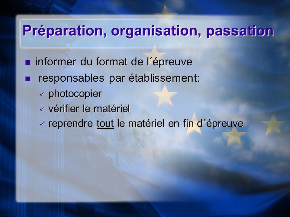 Préparation, organisation, passation informer du format de l´épreuve responsables par établissement: photocopier vérifier le matériel reprendre tout l