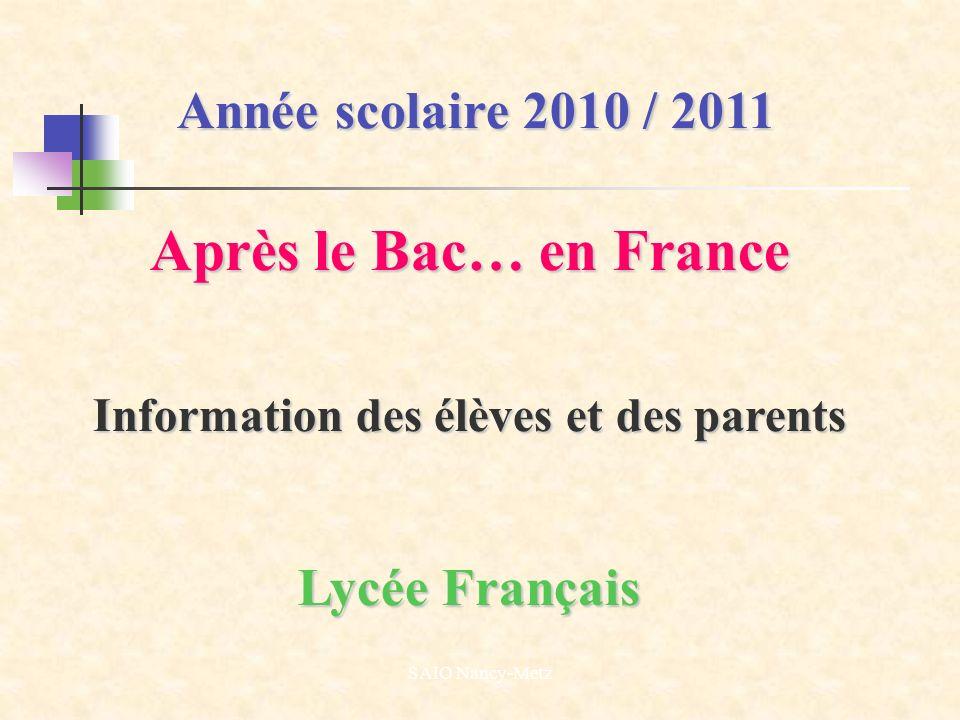 SAIO Nancy-Metz Année scolaire 2010 / 2011 Après le Bac… en France Information des élèves et des parents Lycée Français