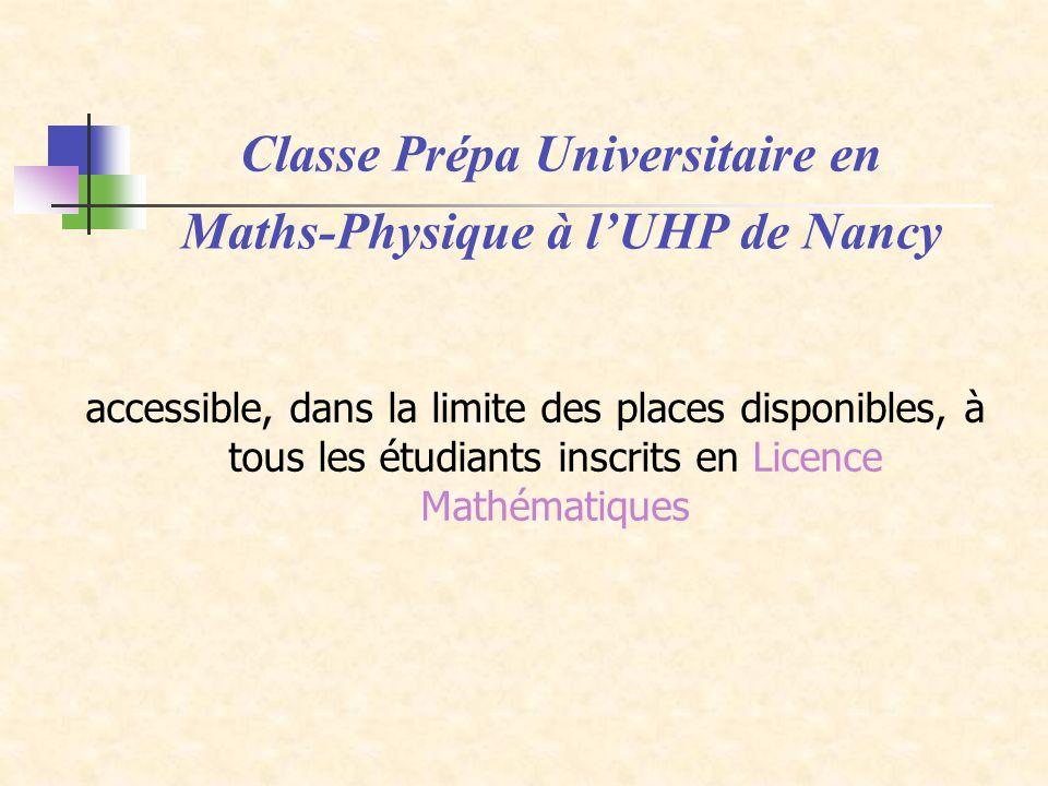 accessible, dans la limite des places disponibles, à tous les étudiants inscrits en Licence Mathématiques Classe Prépa Universitaire en Maths-Physique