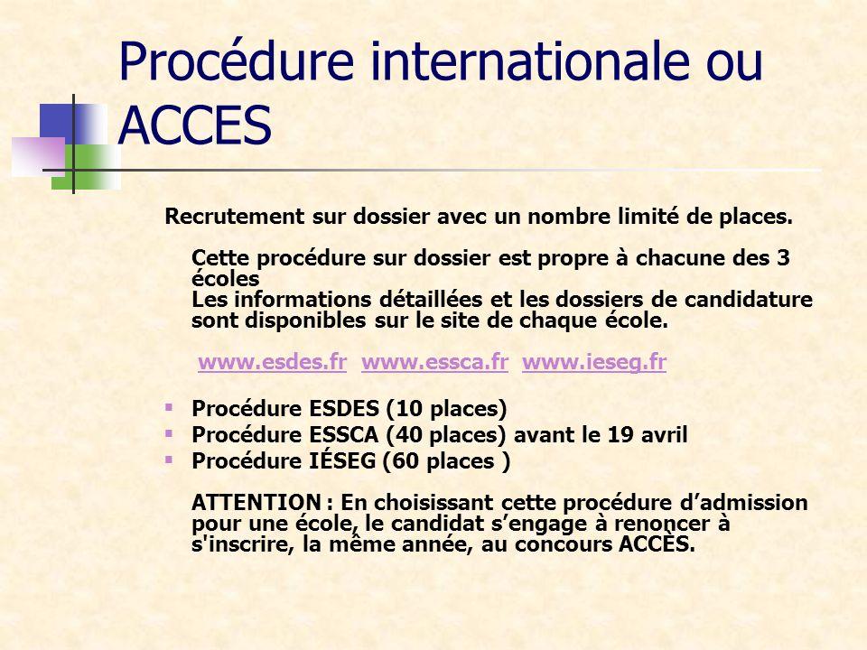 Procédure internationale ou ACCES Recrutement sur dossier avec un nombre limité de places. Cette procédure sur dossier est propre à chacune des 3 écol