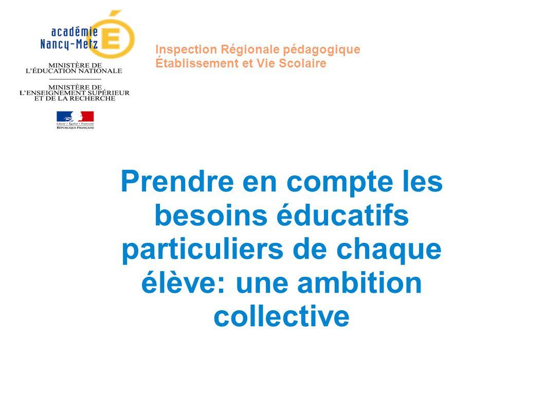 Inspection Régionale pédagogique Établissement et Vie Scolaire Prendre en compte les besoins éducatifs particuliers de chaque élève: une ambition coll