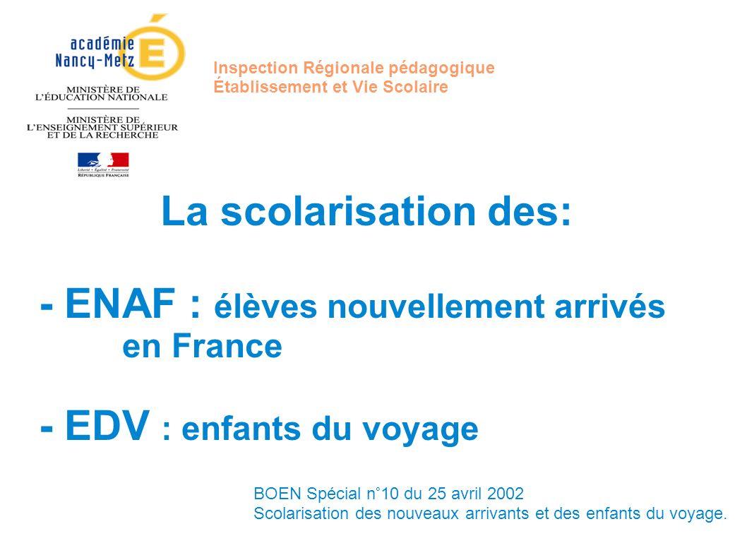 Inspection Régionale pédagogique Établissement et Vie Scolaire La scolarisation des: - ENAF : élèves nouvellement arrivés en France - EDV : enfants du