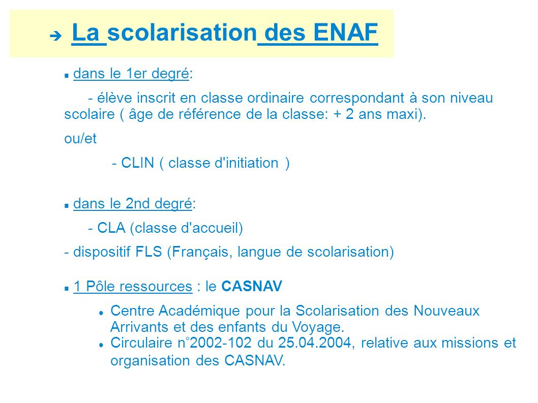 La scolarisation des ENAF dans le 1er degré: - élève inscrit en classe ordinaire correspondant à son niveau scolaire ( âge de référence de la classe: