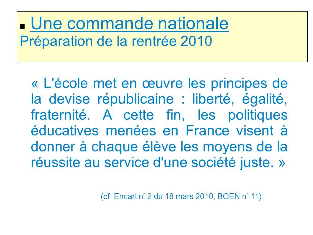 Une commande nationale Préparation de la rentrée 2010 « L'école met en œuvre les principes de la devise républicaine : liberté, égalité, fraternité. A