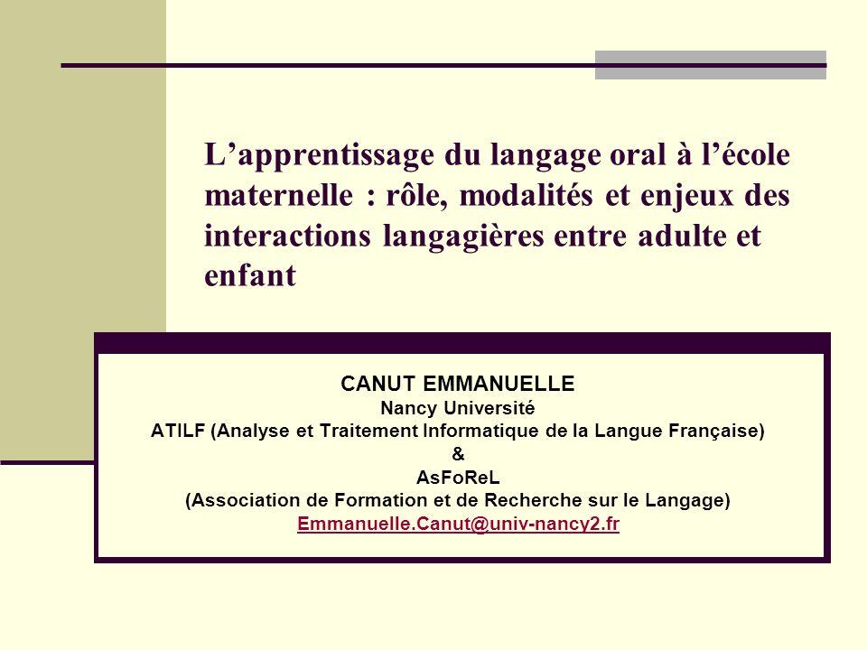 Lapprentissage du langage oral à lécole maternelle : rôle, modalités et enjeux des interactions langagières entre adulte et enfant CANUT EMMANUELLE Na
