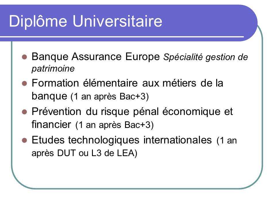 Diplôme Universitaire Banque Assurance Europe Spécialité gestion de patrimoine Formation élémentaire aux métiers de la banque (1 an après Bac+3) Préve