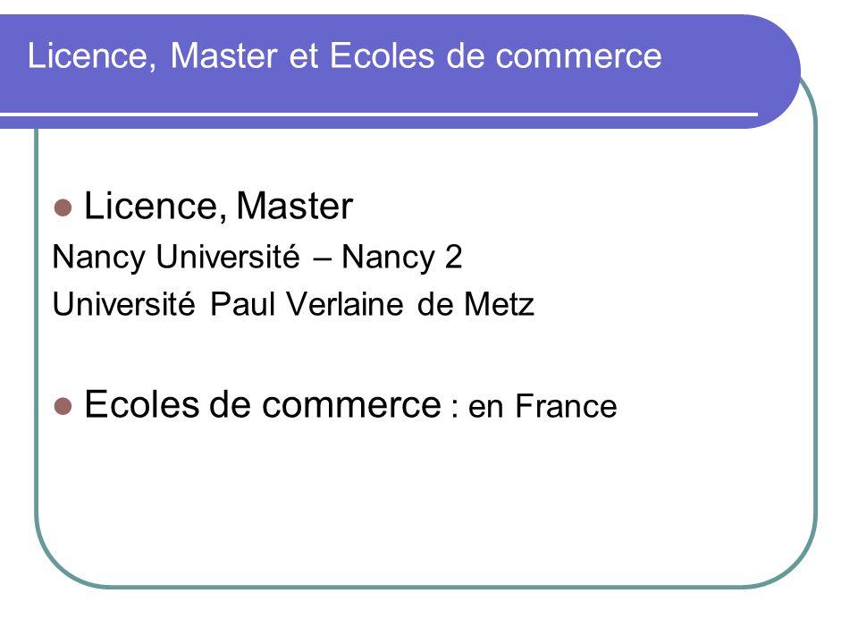 Licence, Master et Ecoles de commerce Licence, Master Nancy Université – Nancy 2 Université Paul Verlaine de Metz Ecoles de commerce : en France